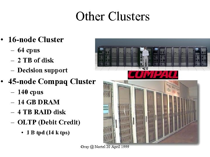 Other Clusters • 16 -node Cluster – 64 cpus – 2 TB of disk