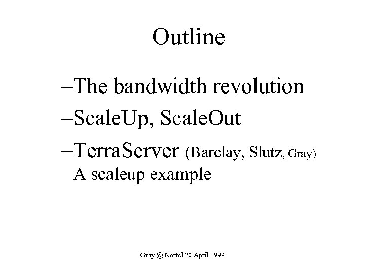 Outline –The bandwidth revolution –Scale. Up, Scale. Out –Terra. Server (Barclay, Slutz, Gray) A