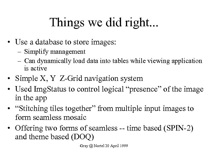Things we did right. . . • Use a database to store images: –