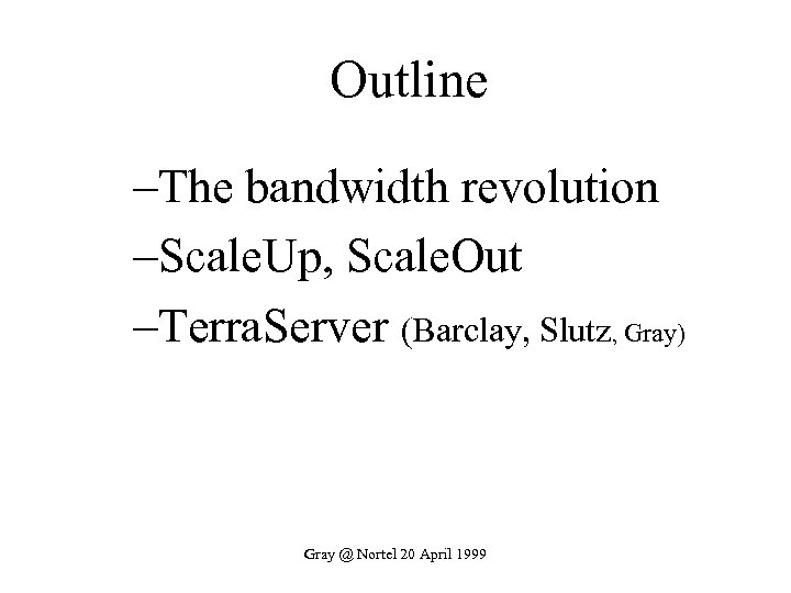 Outline –The bandwidth revolution –Scale. Up, Scale. Out –Terra. Server (Barclay, Slutz, Gray) Gray