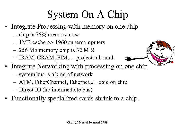 System On A Chip • Integrate Processing with memory on one chip – –