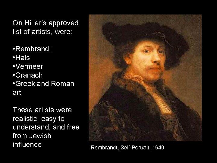 On Hitler's approved list of artists, were: • Rembrandt • Hals • Vermeer •