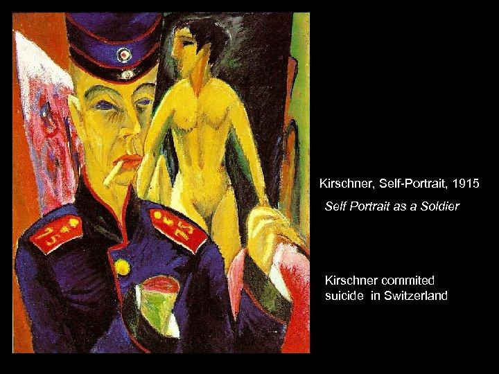 Kirschner, Self-Portrait, 1915 Self Portrait as a Soldier Kirschner commited suicide in Switzerland