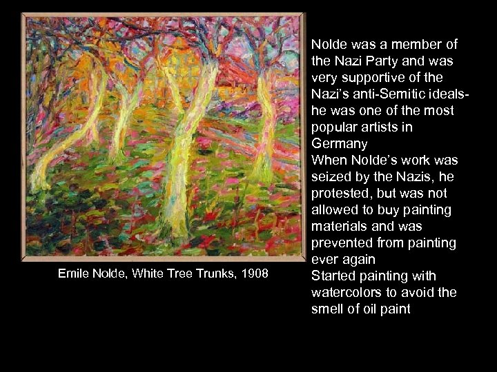 Emile Nolde, White Tree Trunks, 1908 Nolde was a member of the Nazi Party