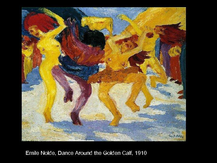 Emile Nolde, Dance Around the Golden Calf, 1910