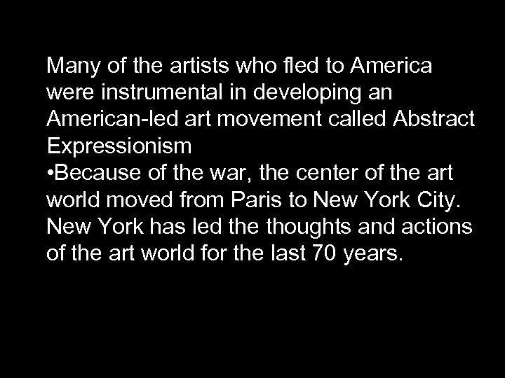 Many of the artists who fled to America were instrumental in developing an American-led