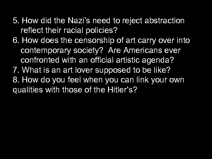5. How did the Nazi's need to reject abstraction reflect their racial policies? 6.
