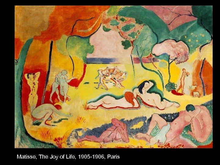 Matisse, The Joy of Life, 1905 -1906, Paris