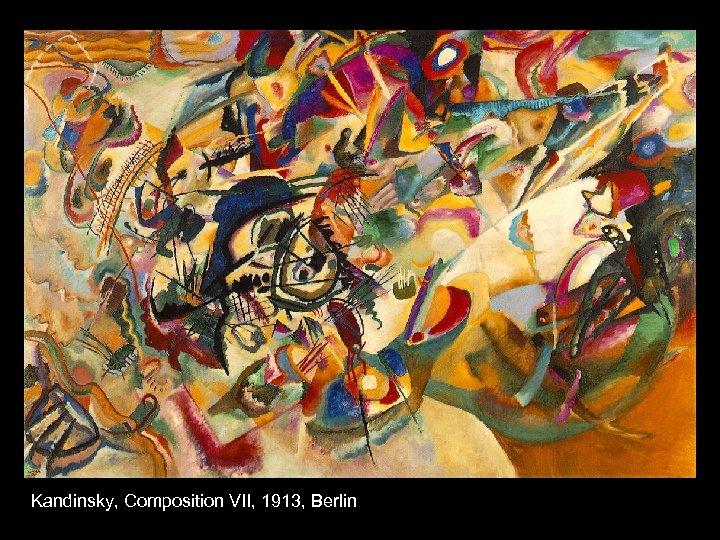 Kandinsky, Composition VII, 1913, Berlin