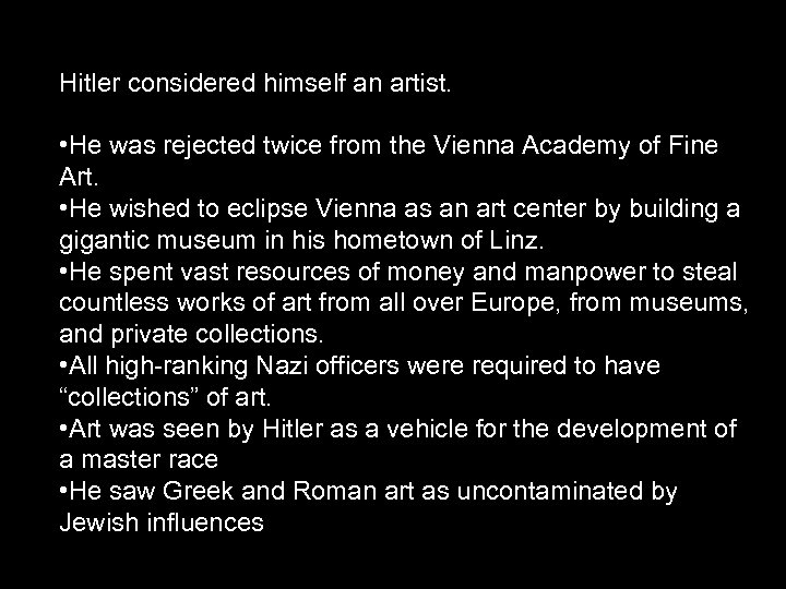 Hitler considered himself an artist. • He was rejected twice from the Vienna Academy