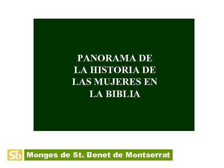 PANORAMA DE LA HISTORIA DE LAS MUJERES EN LA BIBLIA Monges de St. Benet