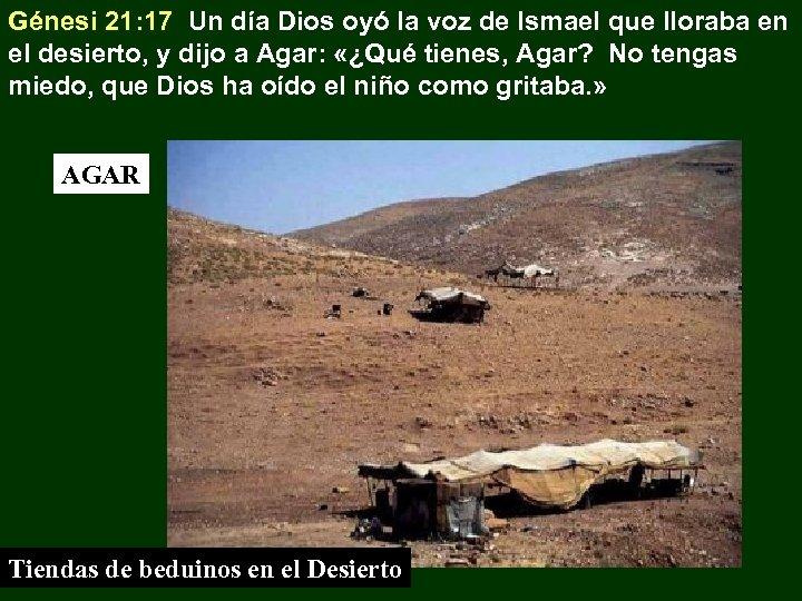Génesi 21: 17 Un día Dios oyó la voz de Ismael que lloraba en