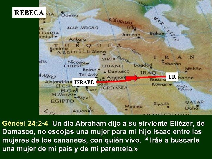 REBECA ISRAEL UR Génesi 24: 2 -4 Un día Abraham dijo a su sirviente