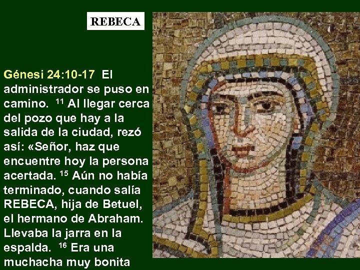 REBECA Génesi 24: 10 -17 El administrador se puso en camino. 11 Al llegar