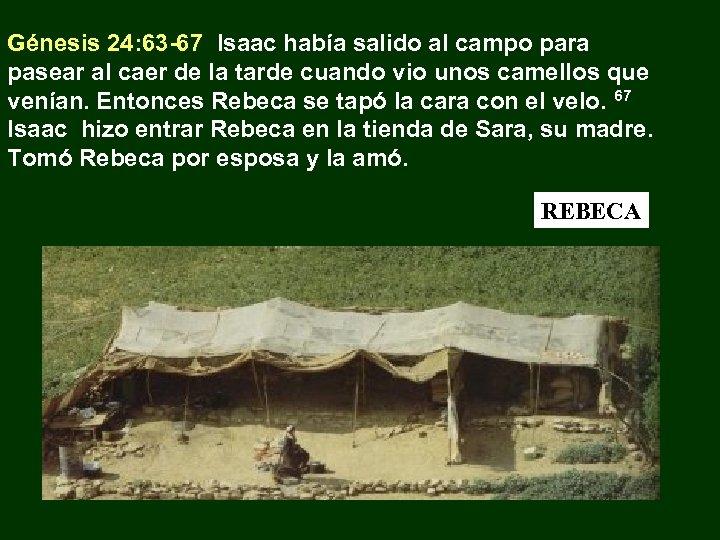 Génesis 24: 63 -67 Isaac había salido al campo para pasear al caer de