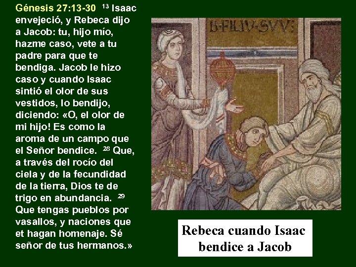 Génesis 27: 13 -30 13 Isaac envejeció, y Rebeca dijo a Jacob: tu, hijo
