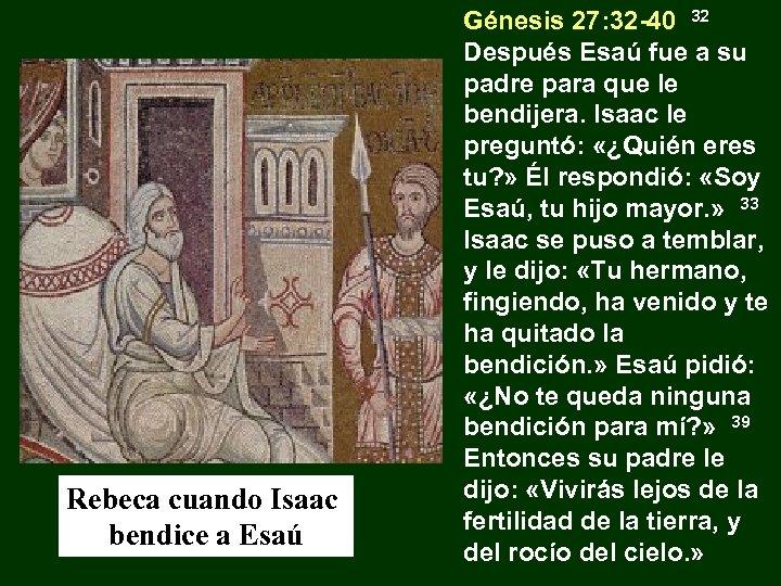 Rebeca cuando Isaac bendice a Esaú Génesis 27: 32 -40 32 Después Esaú fue