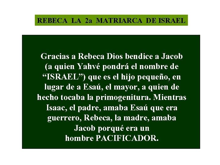 REBECA LA 2 a MATRIARCA DE ISRAEL Gracias a Rebeca Dios bendice a Jacob