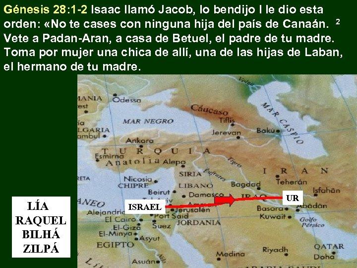 Génesis 28: 1 -2 Isaac llamó Jacob, lo bendijo l le dio esta orden: