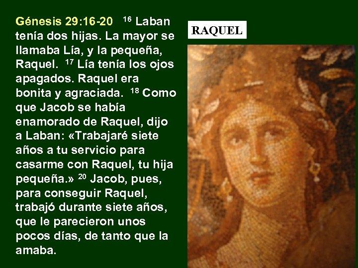 Génesis 29: 16 -20 16 Laban tenía dos hijas. La mayor se llamaba Lía,
