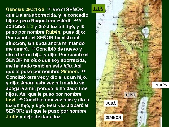 Genesis 29: 31 -35 31 Vio el SEÑOR que Lía era aborrecida, y le