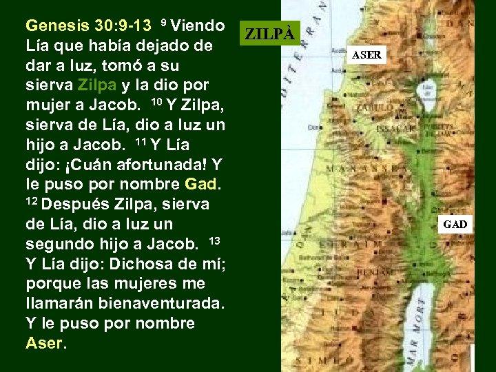 Genesis 30: 9 -13 9 Viendo Lía que había dejado de dar a luz,