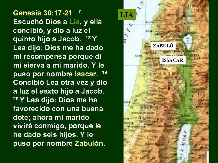 Genesis 30: 17 -21 7 Escuchó Dios a Lía, y ella concibió, y dio