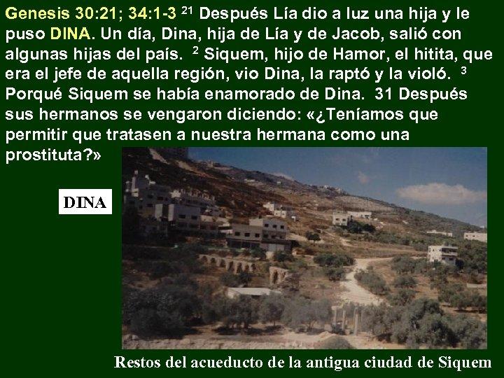 Genesis 30: 21; 34: 1 -3 21 Después Lía dio a luz una hija