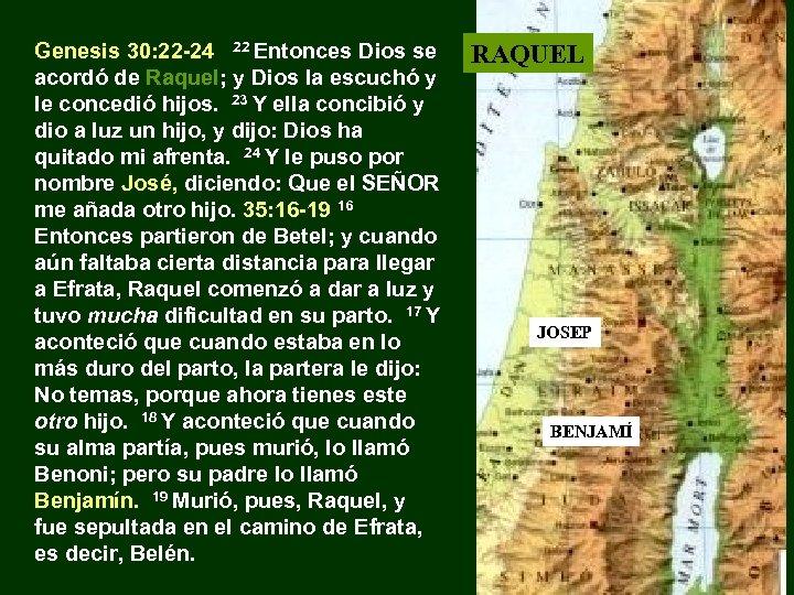 Genesis 30: 22 -24 22 Entonces Dios se acordó de Raquel; y Dios la