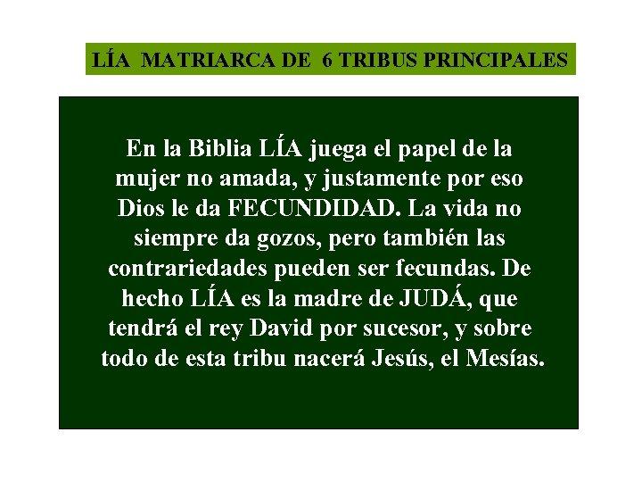 LÍA MATRIARCA DE 6 TRIBUS PRINCIPALES En la Biblia LÍA juega el papel de