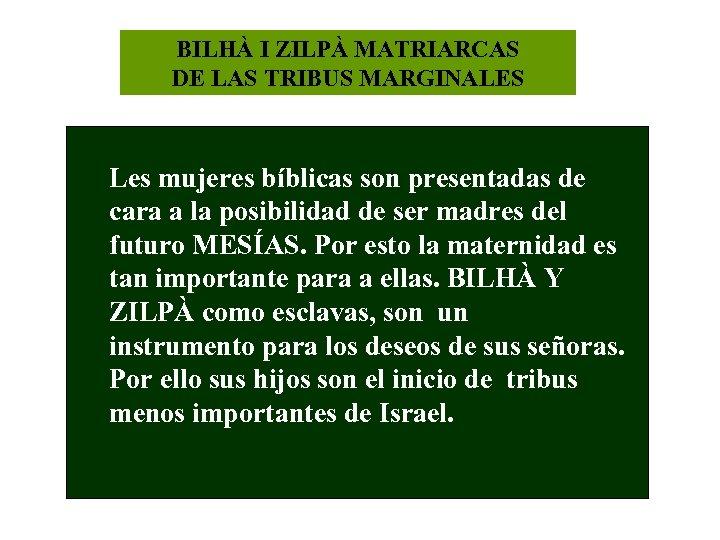 BILHÀ I ZILPÀ MATRIARCAS DE LAS TRIBUS MARGINALES Les mujeres bíblicas son presentadas de