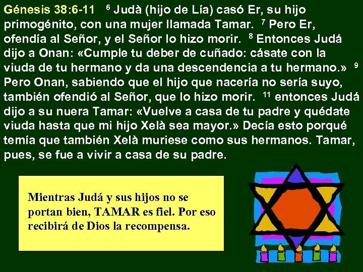 Génesis 38: 6 -11 6 Judà (hijo de Lía) casó Er, su hijo primogénito,