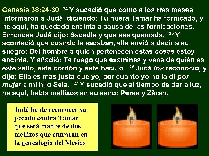 Genesis 38: 24 -30 24 Y sucedió que como a los tres meses, informaron