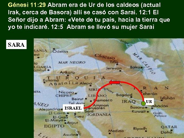 Génesi 11: 29 Abram era de Ur de los caldeos (actual Irak, cerca de