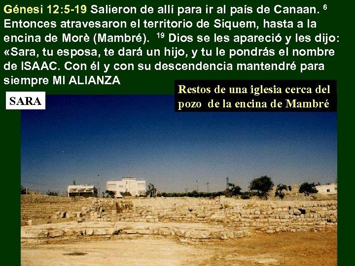 Génesi 12: 5 -19 Salieron de allí para ir al país de Canaan. 6