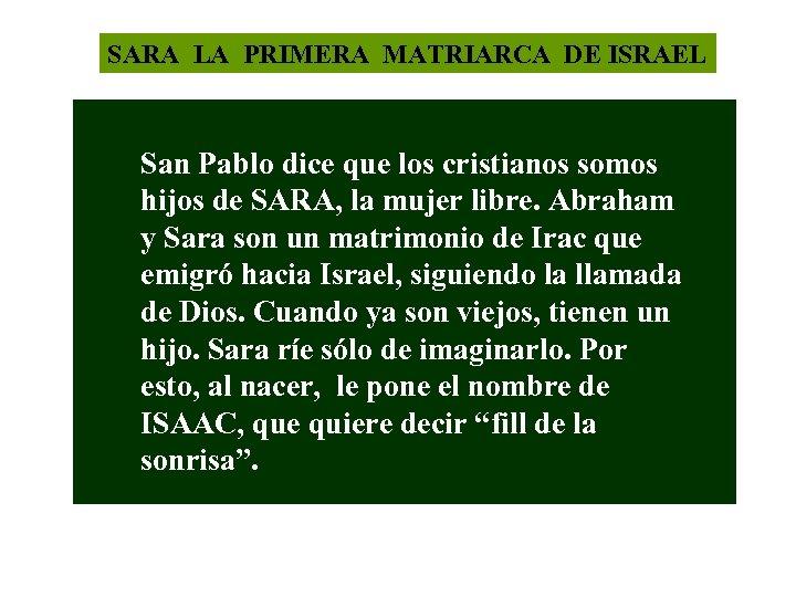 SARA LA PRIMERA MATRIARCA DE ISRAEL San Pablo dice que los cristianos somos hijos