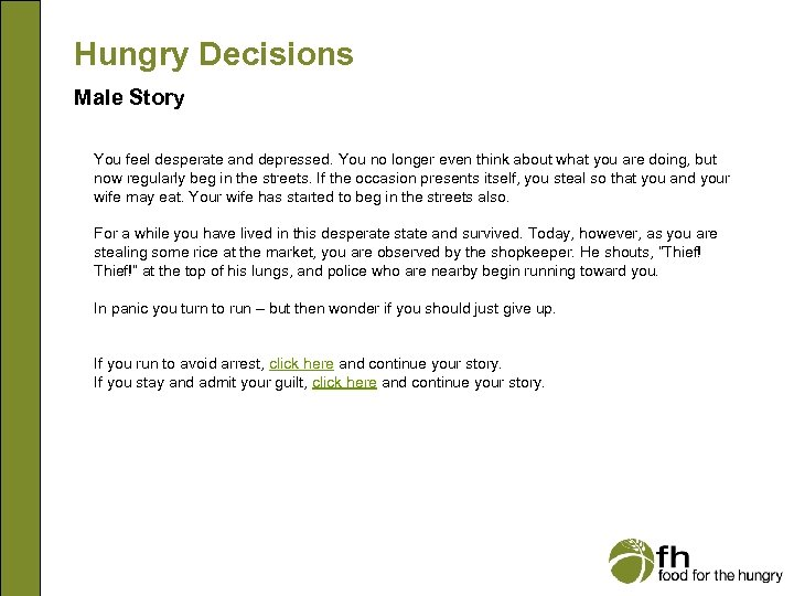 Hungry Decisions Male Story You feel desperate and depressed. You no longer even think