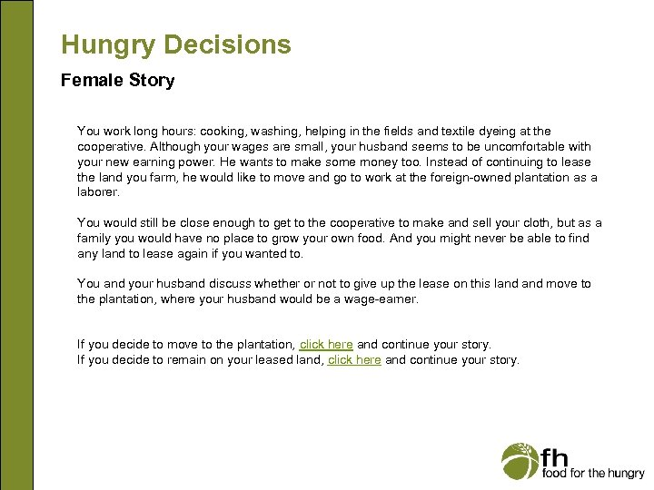 Hungry Decisions Female Story You work long hours: cooking, washing, helping in the fields