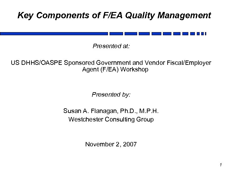 Key Components of F/EA Quality Management Presented at: US DHHS/OASPE Sponsored Government and Vendor