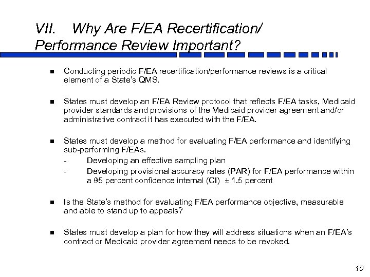 VII. Why Are F/EA Recertification/ Performance Review Important? n Conducting periodic F/EA recertification/performance reviews