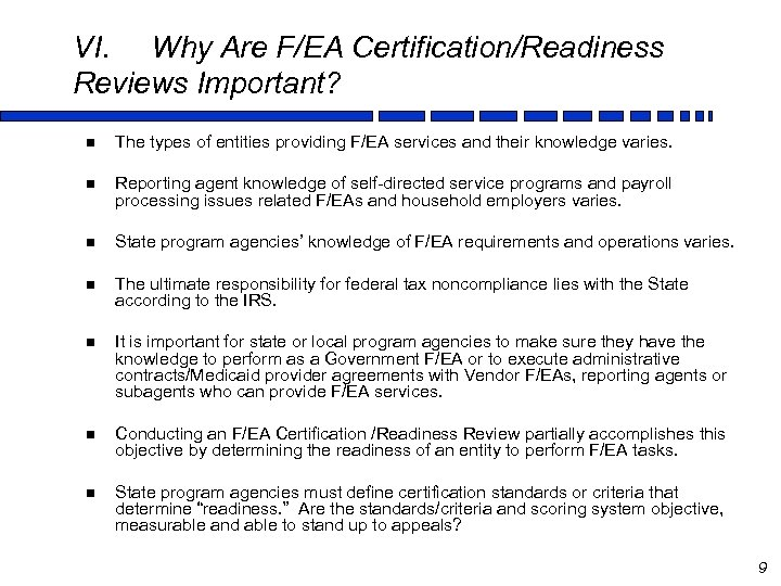 VI. Why Are F/EA Certification/Readiness Reviews Important? n The types of entities providing F/EA