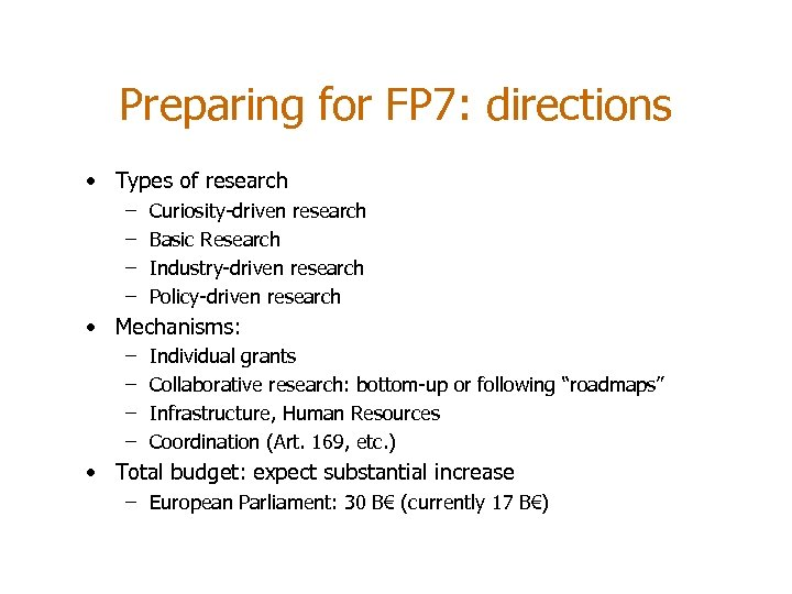 Preparing for FP 7: directions • Types of research – – Curiosity-driven research Basic