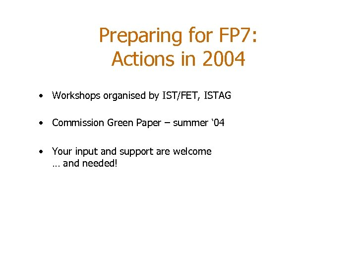 Preparing for FP 7: Actions in 2004 • Workshops organised by IST/FET, ISTAG •