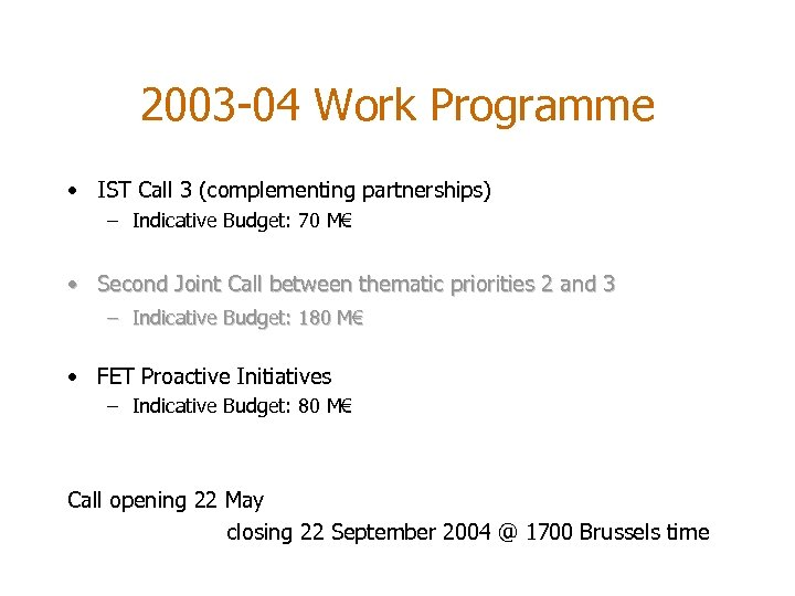 2003 -04 Work Programme • IST Call 3 (complementing partnerships) – Indicative Budget: 70