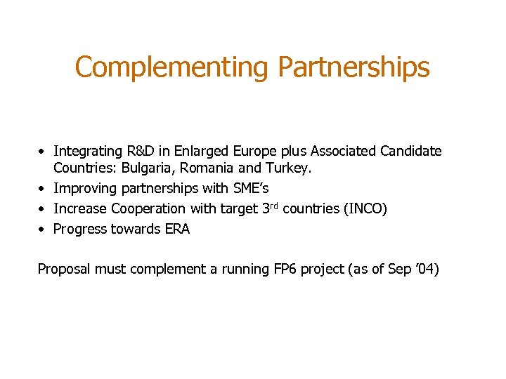 Complementing Partnerships • Integrating R&D in Enlarged Europe plus Associated Candidate Countries: Bulgaria, Romania