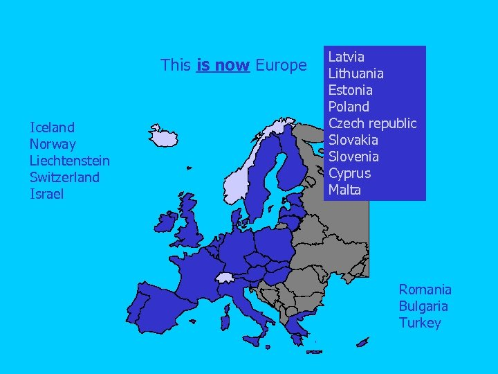 This is now Europe Iceland Norway Liechtenstein Switzerland Israel Latvia Lithuania Estonia Poland Czech