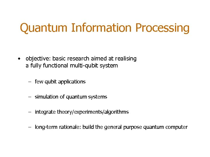 Quantum Information Processing • objective: basic research aimed at realising a fully functional multi-qubit