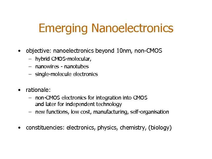 Emerging Nanoelectronics • objective: nanoelectronics beyond 10 nm, non-CMOS – hybrid CMOS-molecular, – nanowires