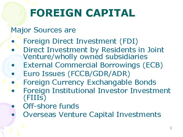 FOREIGN CAPITAL Major Sources are • • Foreign Direct Investment (FDI) Direct Investment by