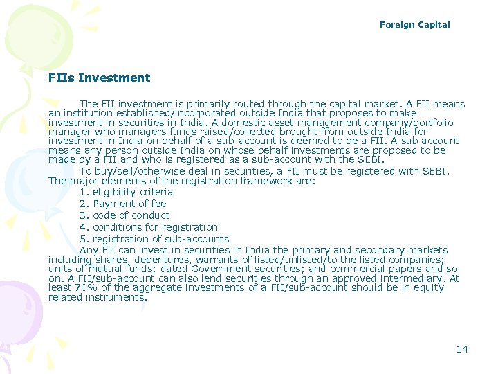 Foreign Capital FIIs Investment The FII investment is primarily routed through the capital market.